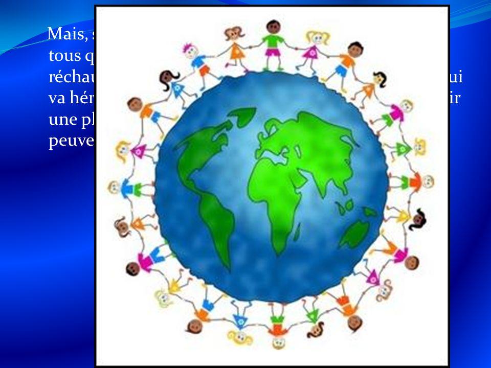Mais, si nous tous travaillent ensemble, si nous fait tous quon peut, on peut, ensemble, arrêter le réchauffement planétaire.