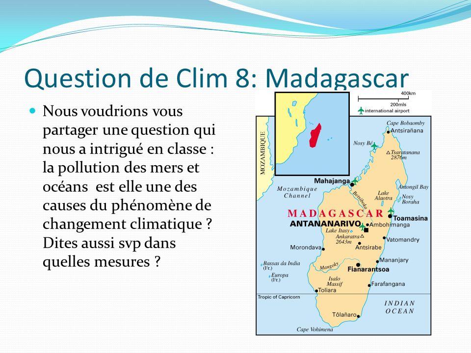 Question de Clim 8: Madagascar Nous voudrions vous partager une question qui nous a intrigué en classe : la pollution des mers et océans est elle une des causes du phénomène de changement climatique .
