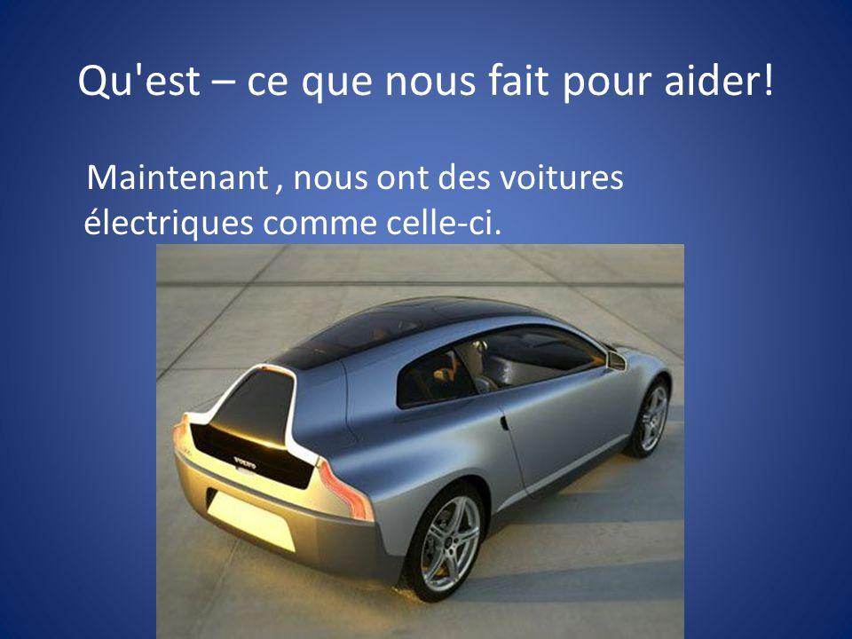 Qu est – ce que nous fait pour aider! Maintenant, nous ont des voitures électriques comme celle-ci.