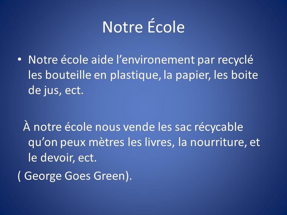 Notre École Notre école aide lenvironement par recyclé les bouteille en plastique, la papier, les boite de jus, ect.
