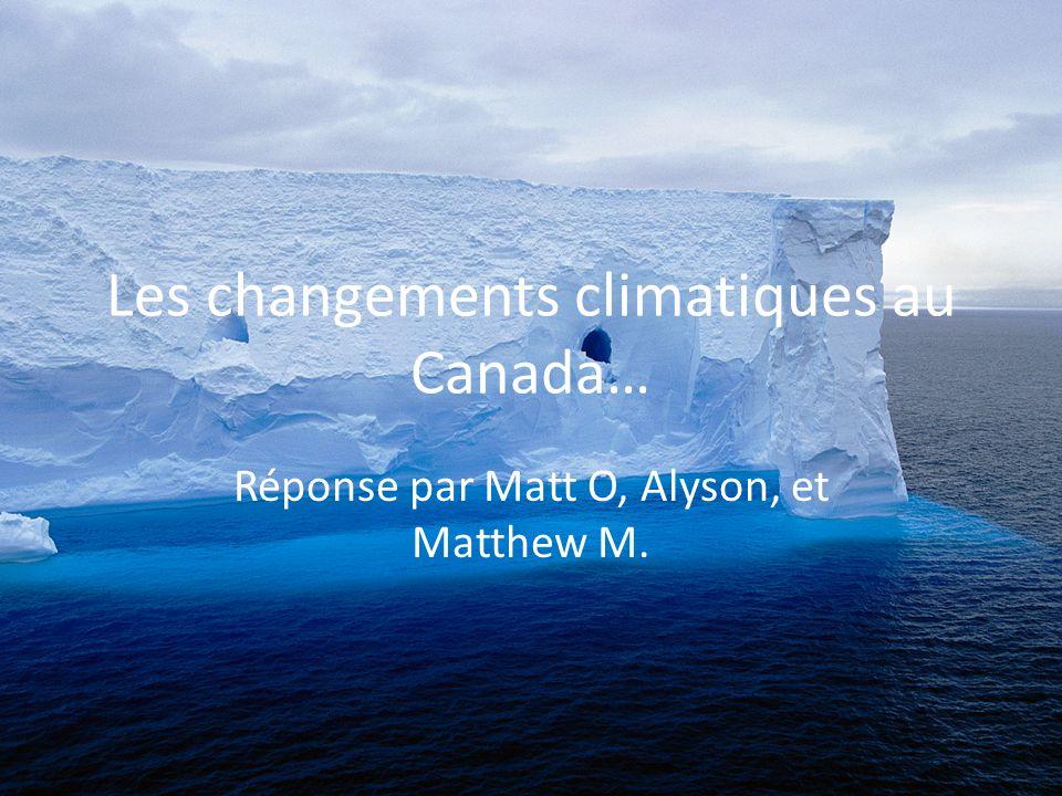 Les changements climatiques au Canada… Réponse par Matt O, Alyson, et Matthew M.