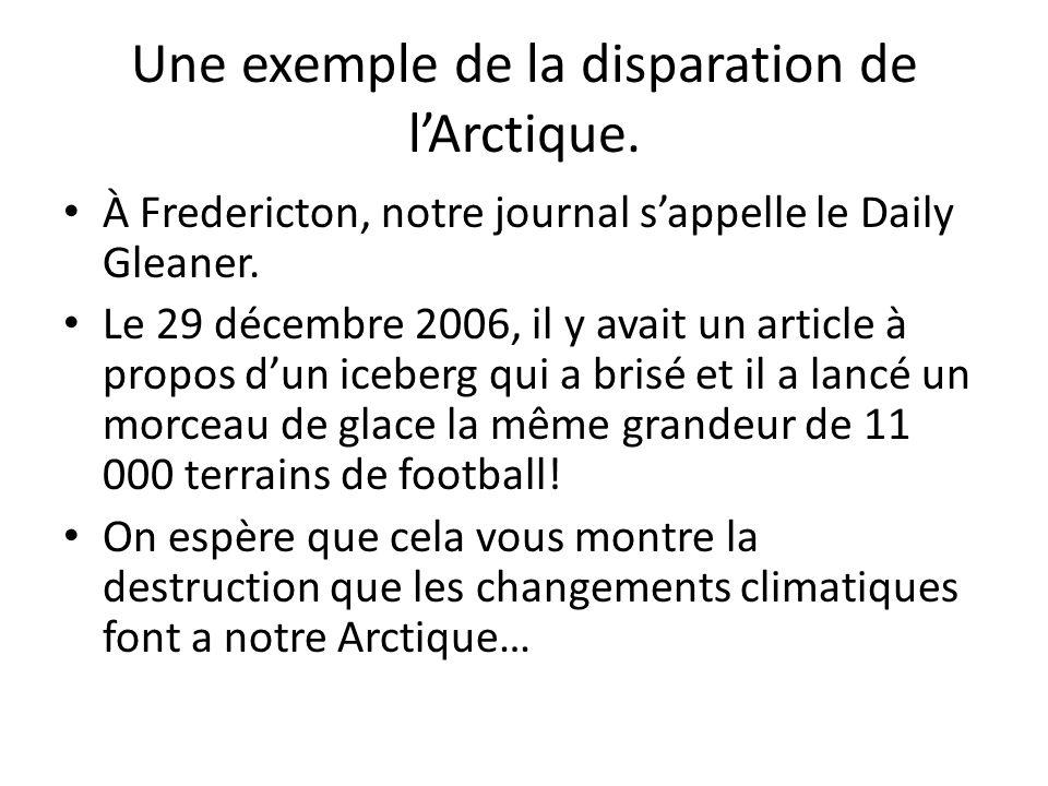 Une exemple de la disparation de lArctique. À Fredericton, notre journal sappelle le Daily Gleaner. Le 29 décembre 2006, il y avait un article à propo