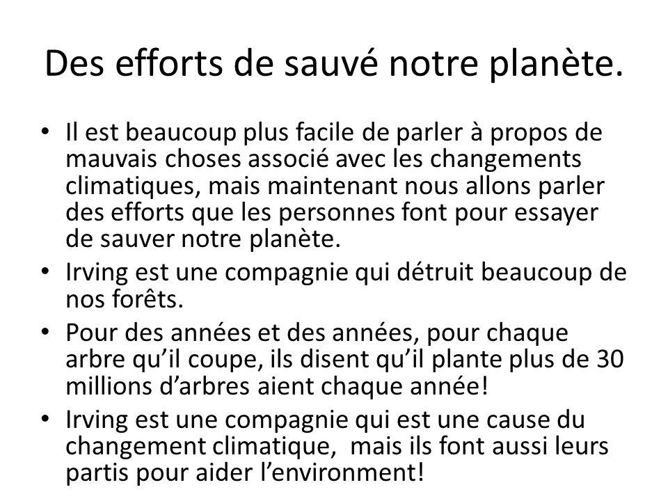 Des efforts de sauvé notre planète. Il est beaucoup plus facile de parler à propos de mauvais choses associé avec les changements climatiques, mais ma