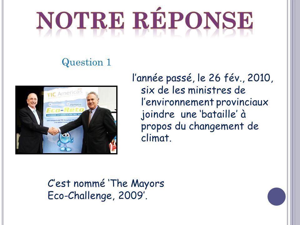 lannée passé, le 26 fév., 2010, six de les ministres de lenvironnement provinciaux joindre une bataille à propos du changement de climat.