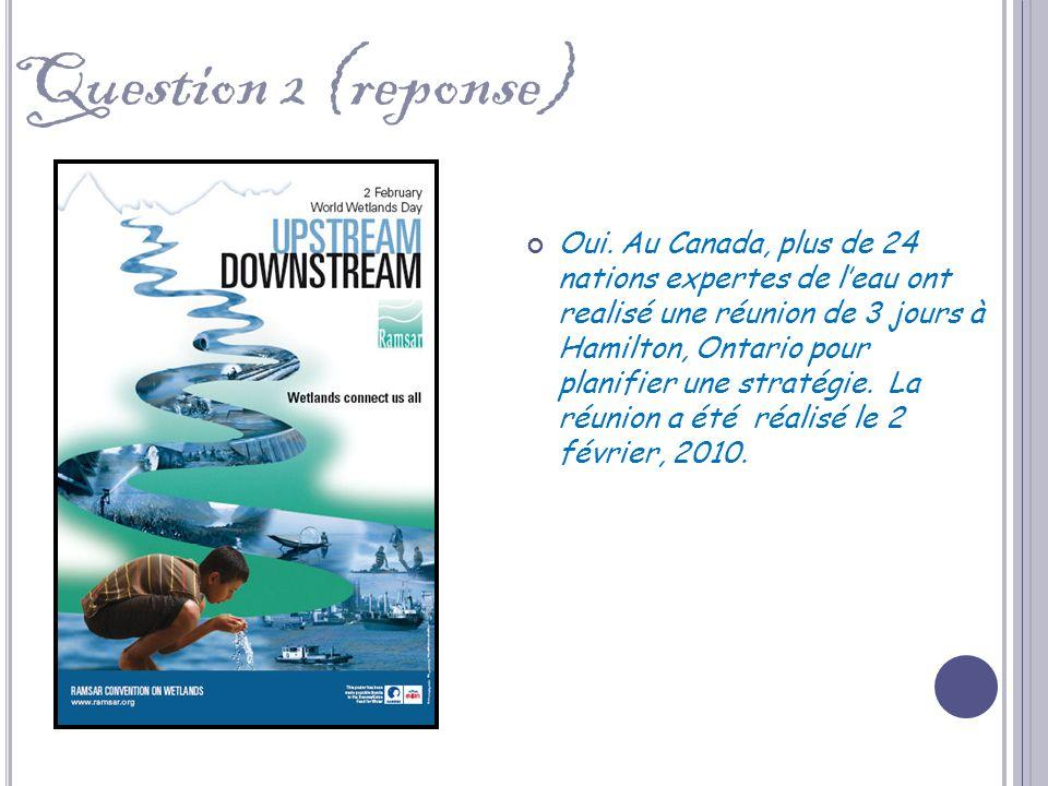 Oui. Au Canada, plus de 24 nations expertes de leau ont realisé une réunion de 3 jours à Hamilton, Ontario pour planifier une stratégie. La réunion a