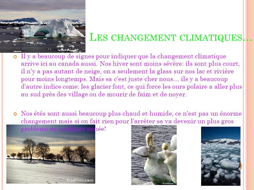 L ES CHANGEMENT CLIMATIQUES … Il y a beaucoup de signes pour indiquer que la changement climatique arrive ici au canada aussi. Nos hiver sont moins sé