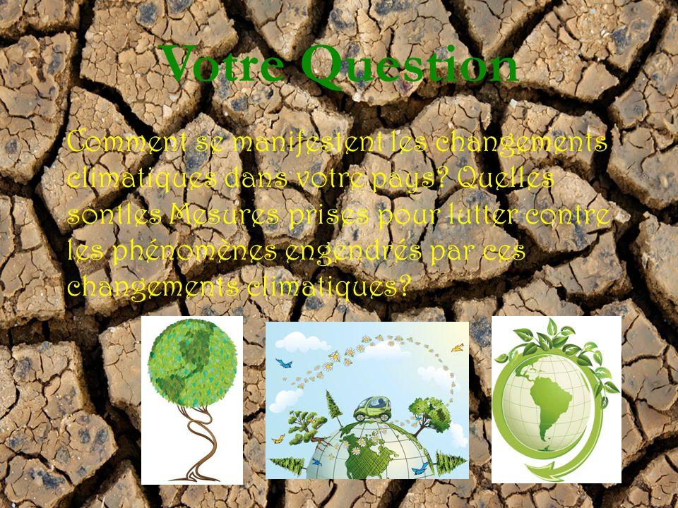 Votre Question Comment se manifestent les changements climatiques dans votre pays.