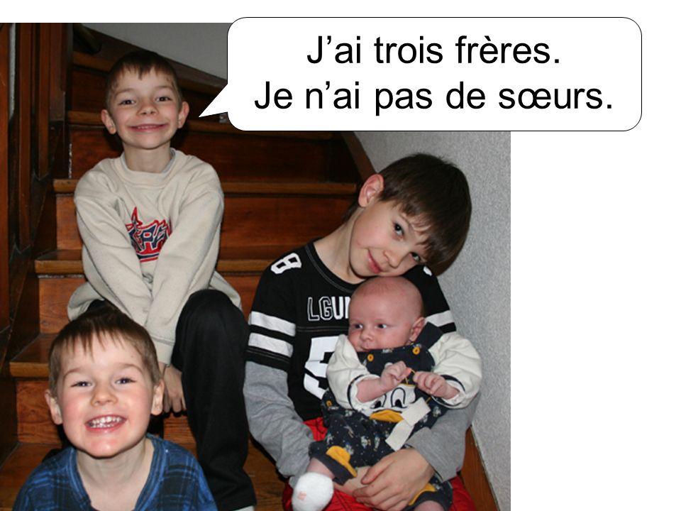 Jai trois frères. Je nai pas de sœurs.