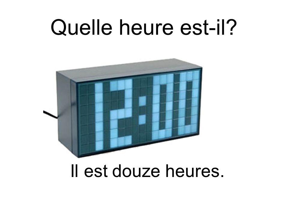 Quelle heure est-il? Il est douze heures.