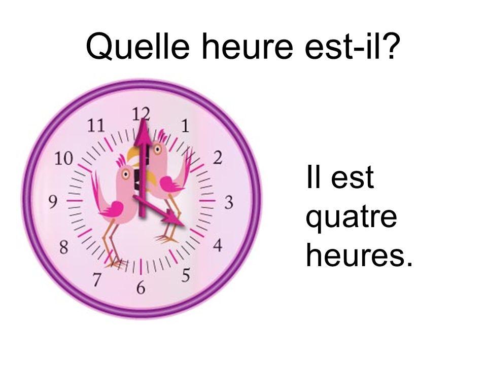 Quelle heure est-il? Il est quatre heures trente- quatre.