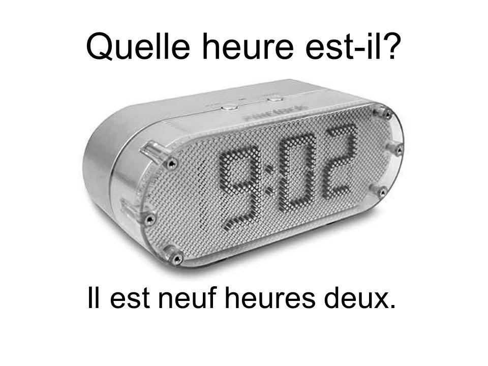 Quelle heure est-il? Il est neuf heures deux.