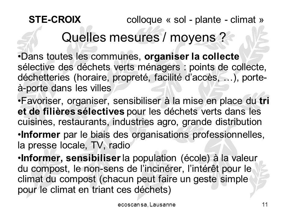 ecoscan sa, Lausanne11 STE-CROIX colloque « sol - plante - climat » Quelles mesures / moyens ? Dans toutes les communes, organiser la collecte sélecti