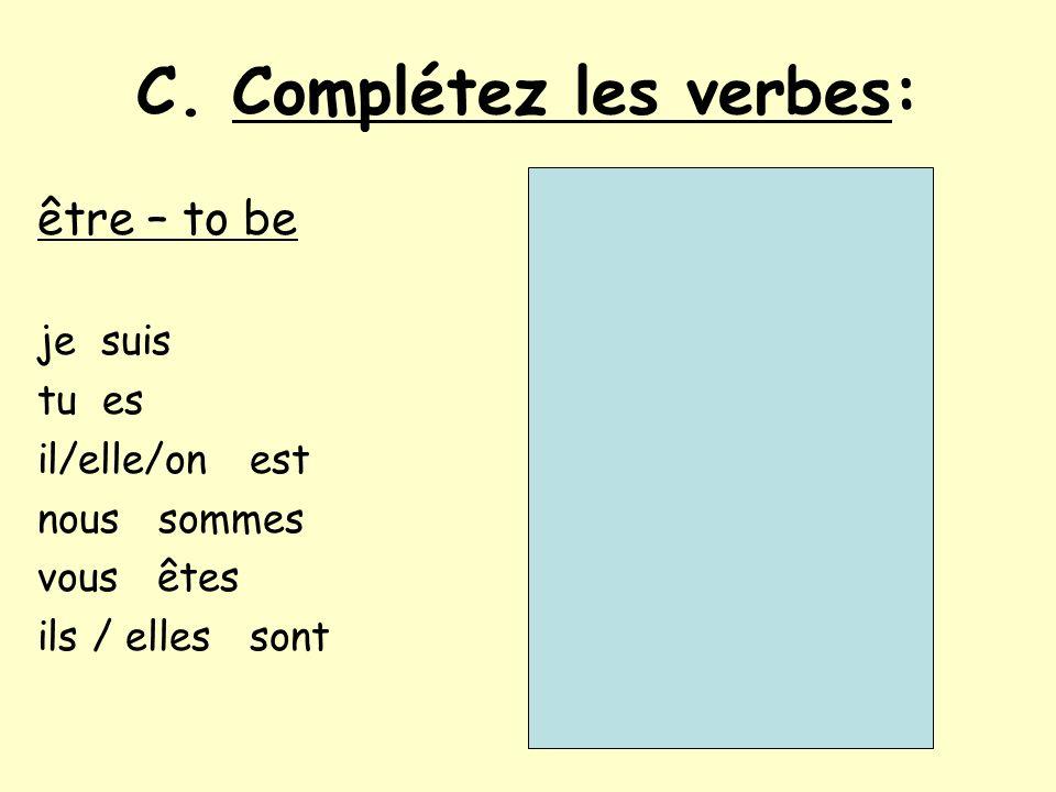 C. Complétez les verbes: être – to be je suis t_ e_ il/elle/on _s_ _ou_ s_ _ _ _s v_ _ _ ê_ _ _ _ _ _ / _ _ _ _ _ s_ _ t avoir – to have jai _u _s _l/