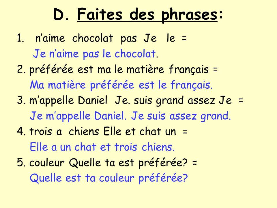 D. Faites des phrases: 1. naime chocolat pas Je le = __________________________________ 2. préférée est ma le matière français = _____________________