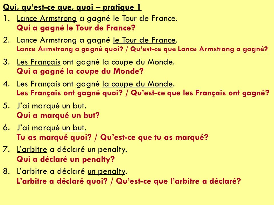 Qui, quest-ce que, quoi – pratique 1 1.Lance Armstrong a gagné le Tour de France. 2.Lance Armstrong a gagné le Tour de France. 3.Les Français ont gagn