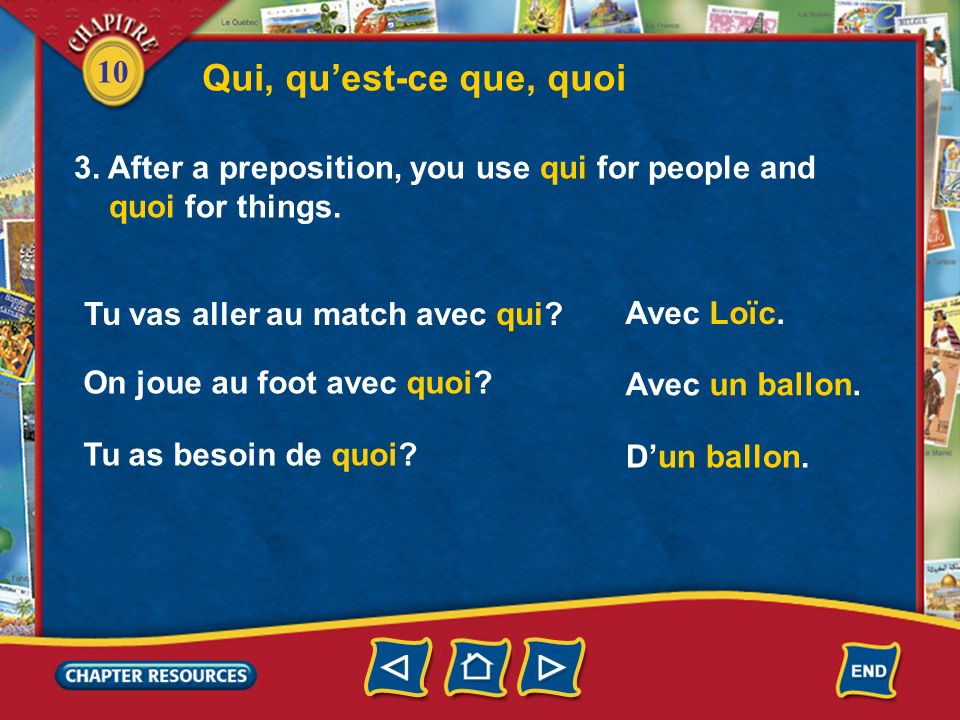 10 Qui, quest-ce que, quoi 2. You use quest-ce que (qu) or quoi to ask what.