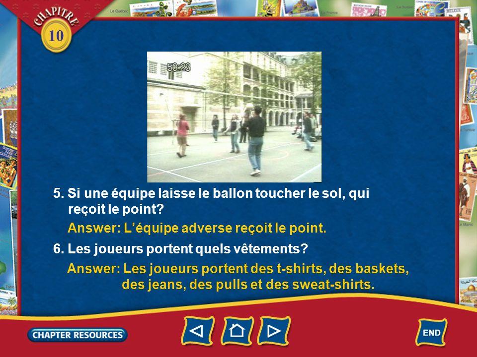 10 Answer: Il y a six joueurs dans chaque équipe. Answer: Non, ils jouent dans la cour dune école.
