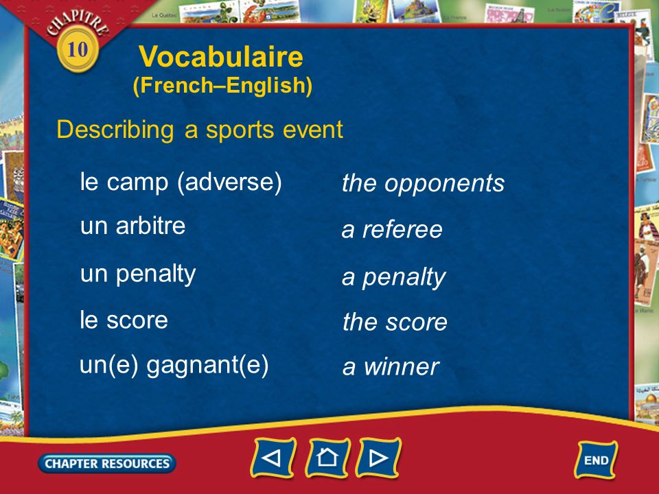 10 a track Describing a sports event une piste un match un joueur, une joueuse a game a player une équipe a team Vocabulaire (French–English)