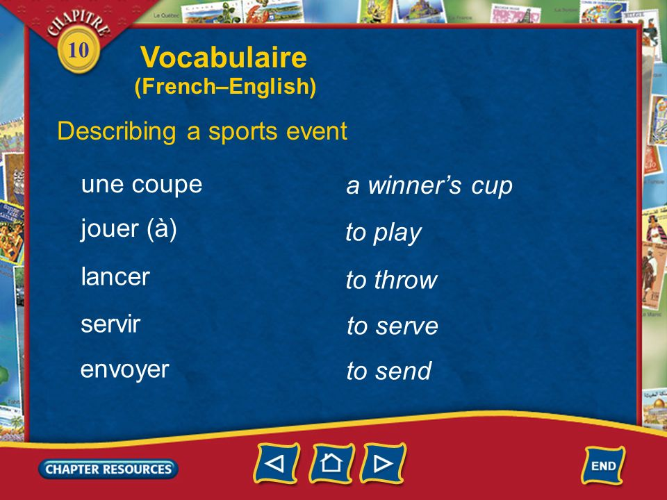 10 the opponents Describing a sports event le camp (adverse) un arbitre un penalty a referee a penalty le score the score un(e) gagnant(e) a winner Vocabulaire (French–English)