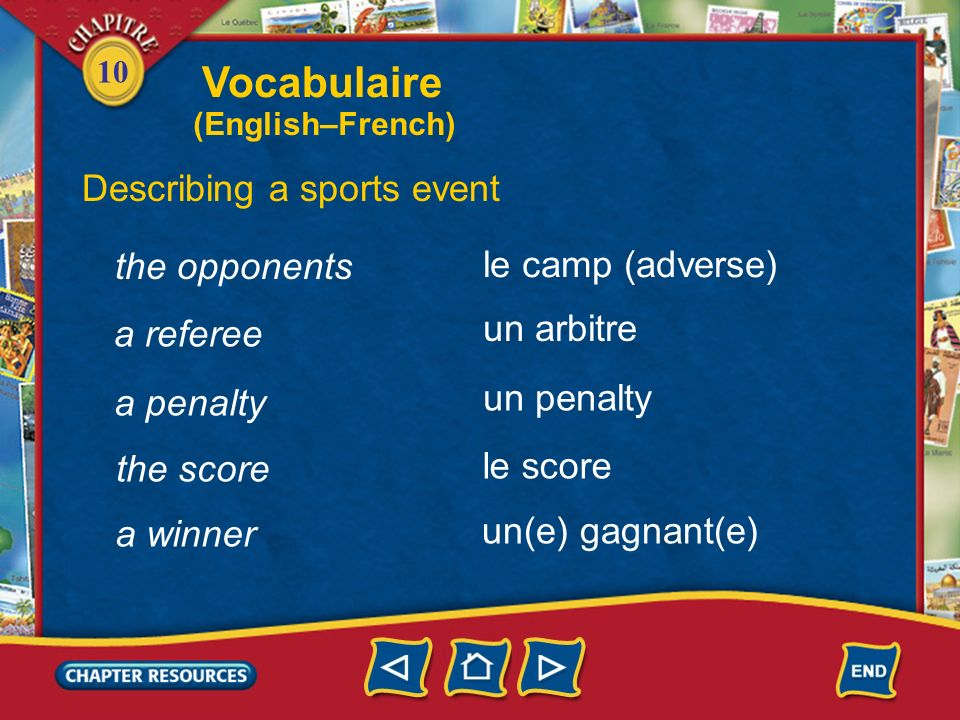 10 a track Describing a sports event une piste un match un joueur, une joueuse a game a player une équipe a team Vocabulaire (English–French)
