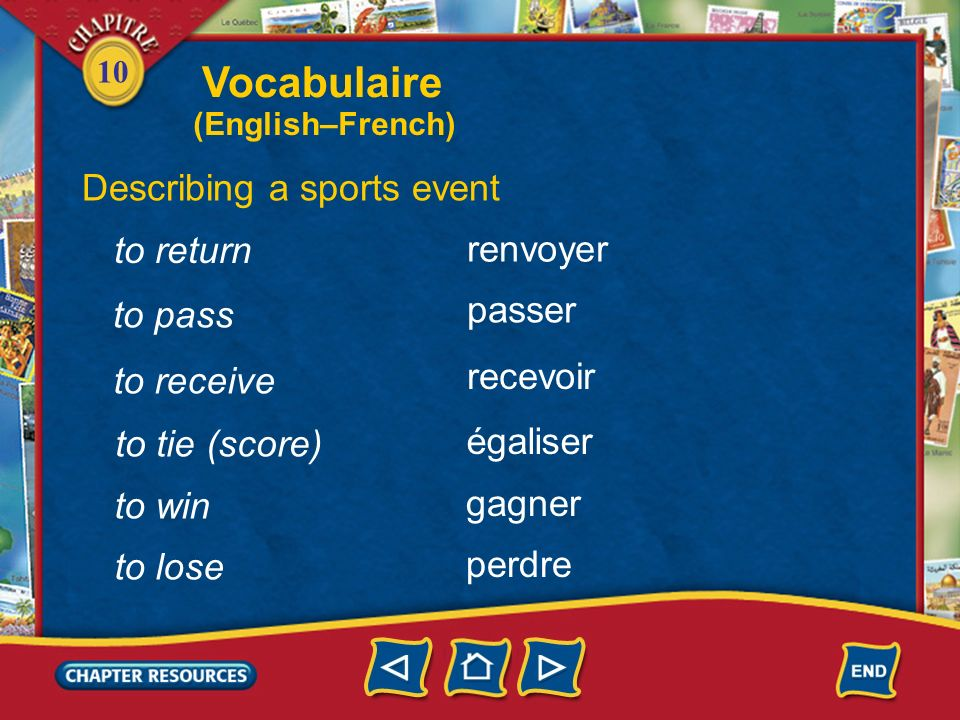 10 a winners cup Describing a sports event une coupe jouer (à) lancer to play to throw servir to serve envoyer to send Vocabulaire (English–French)
