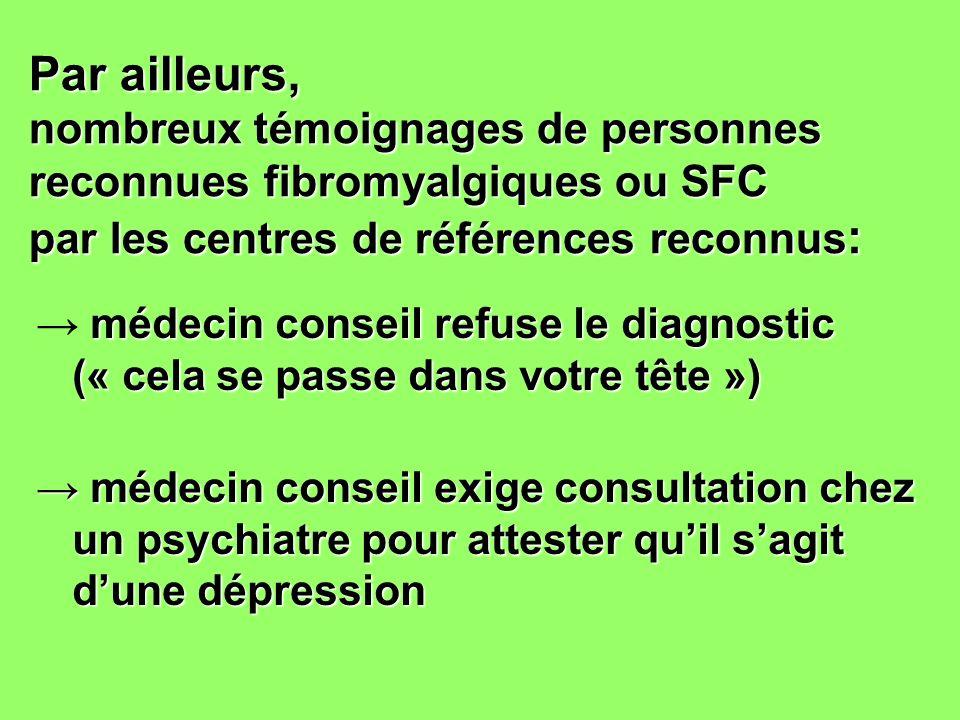 Par ailleurs, nombreux témoignages de personnes reconnues fibromyalgiques ou SFC par les centres de références reconnus : médecin conseil refuse le di