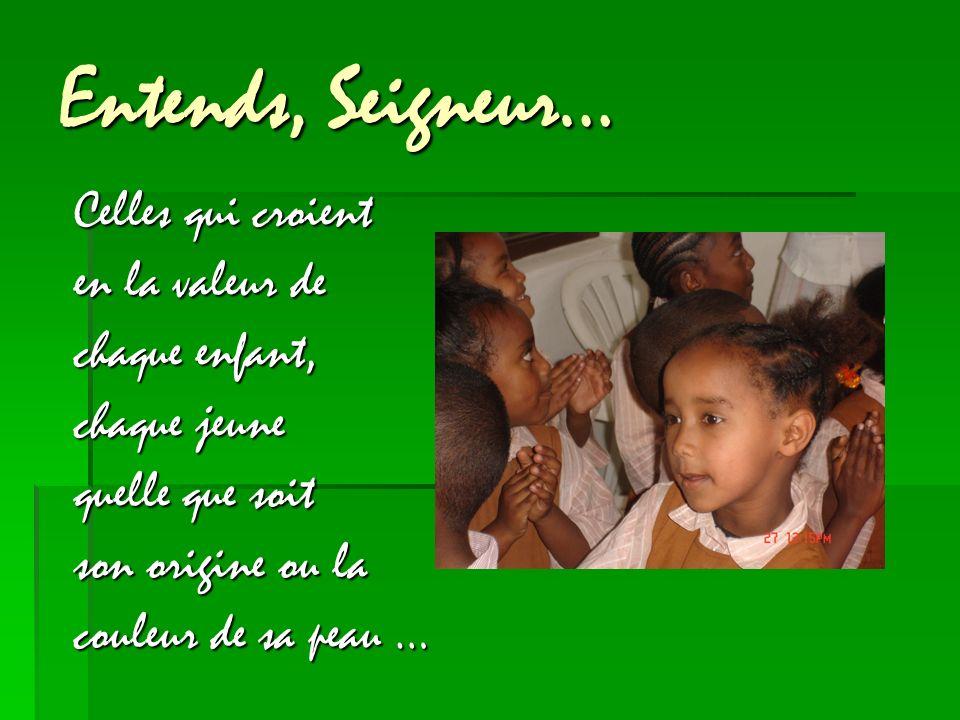 Entends, Seigneur… Celles qui croient en la valeur de chaque enfant, chaque jeune quelle que soit son origine ou la couleur de sa peau …
