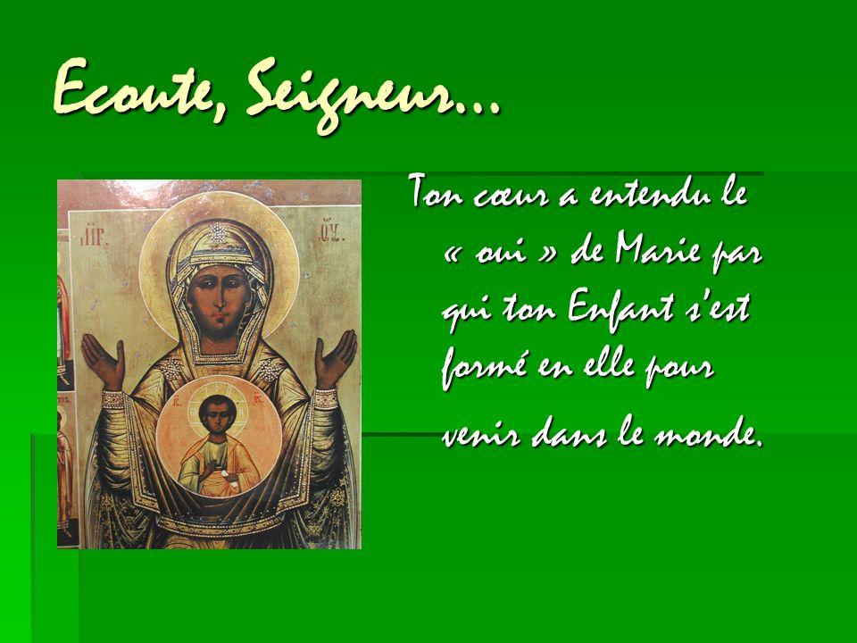 Ecoute, Seigneur… Ton cœur a entendu le « oui » de Marie par qui ton Enfant sest formé en elle pour venir dans le monde.