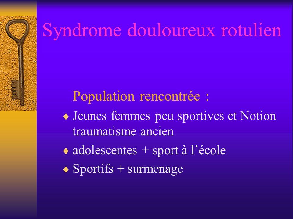Syndrome douloureux rotulien Population rencontrée : Jeunes femmes peu sportives et Notion traumatisme ancien adolescentes + sport à lécole Sportifs + surmenage