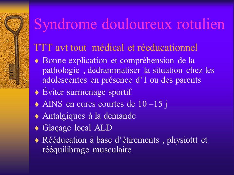 Syndrome douloureux rotulien TTT avt tout médical et réeducationnel Bonne explication et compréhension de la pathologie, dédrammatiser la situation ch