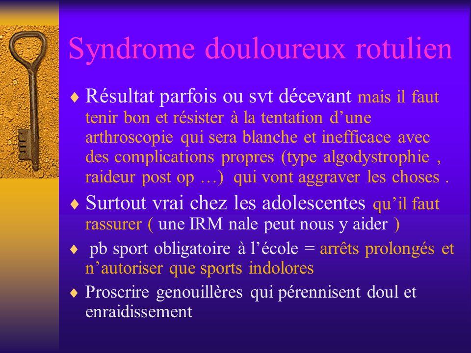 Syndrome douloureux rotulien Résultat parfois ou svt décevant mais il faut tenir bon et résister à la tentation dune arthroscopie qui sera blanche et
