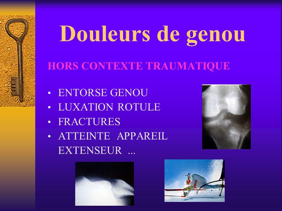 Douleurs de genou Lésion méniscale Syndrome douloureux rotulien Arthrose Chondrocalcinose Arthrite Autres ( tendinites, ostéochondrites, tumeurs… )