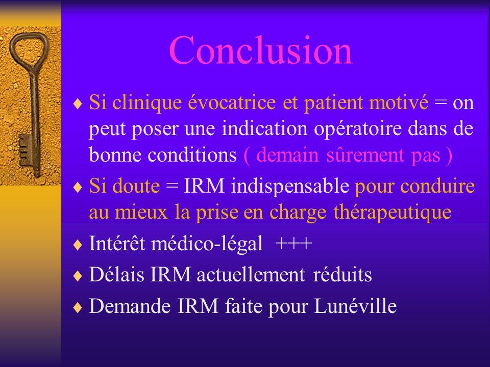 Conclusion Si clinique évocatrice et patient motivé = on peut poser une indication opératoire dans de bonne conditions ( demain sûrement pas ) Si dout