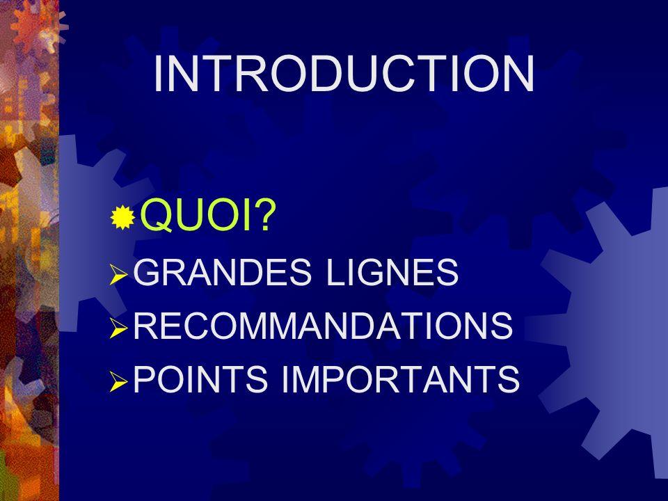 INTRODUCTION QUOI? GRANDES LIGNES RECOMMANDATIONS POINTS IMPORTANTS
