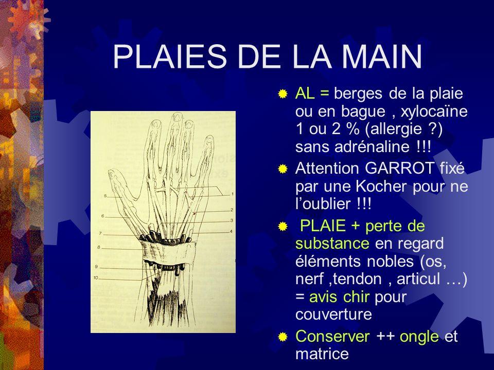 AL = berges de la plaie ou en bague, xylocaïne 1 ou 2 % (allergie ?) sans adrénaline !!! Attention GARROT fixé par une Kocher pour ne loublier !!! PLA