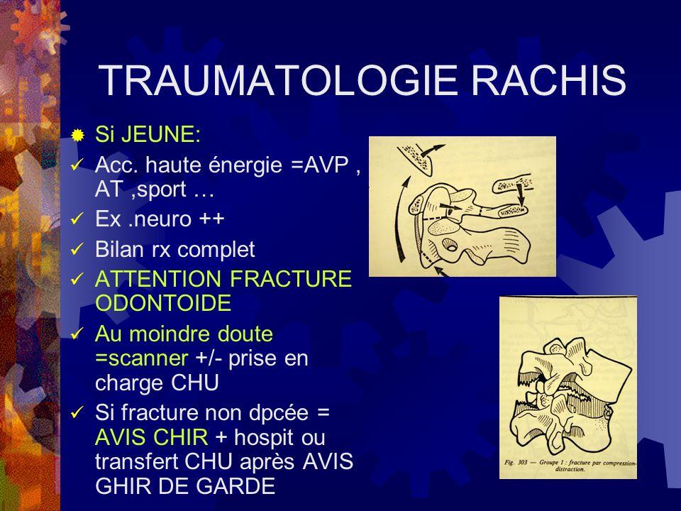 TRAUMATOLOGIE RACHIS Si JEUNE: Acc. haute énergie =AVP, AT,sport … Ex.neuro ++ Bilan rx complet ATTENTION FRACTURE ODONTOIDE Au moindre doute =scanner