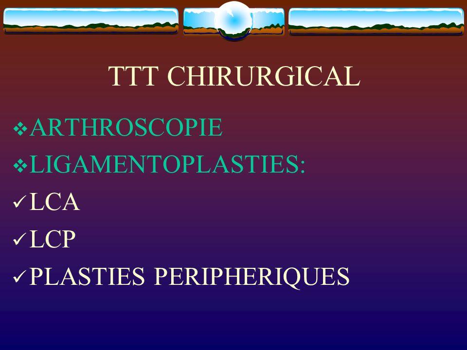 TTT CHIRURGICAL ARTHROSCOPIE LIGAMENTOPLASTIES: LCA LCP PLASTIES PERIPHERIQUES
