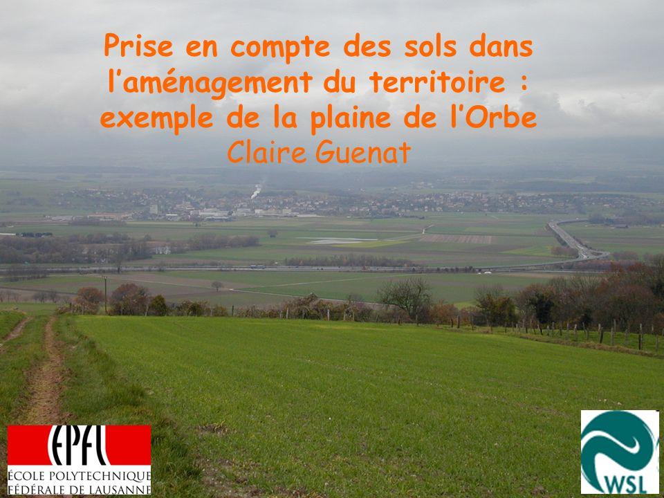 Prise en compte des sols dans laménagement du territoire : exemple de la plaine de lOrbe Claire Guenat