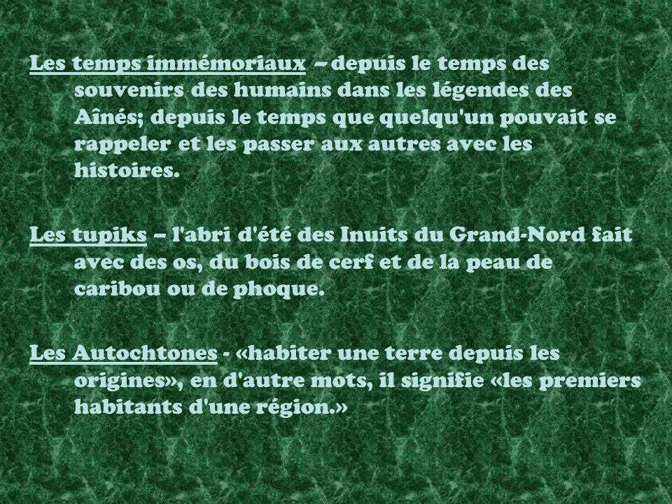 Les temps immémoriaux – depuis le temps des souvenirs des humains dans les légendes des Aînés; depuis le temps que quelqu un pouvait se rappeler et les passer aux autres avec les histoires.