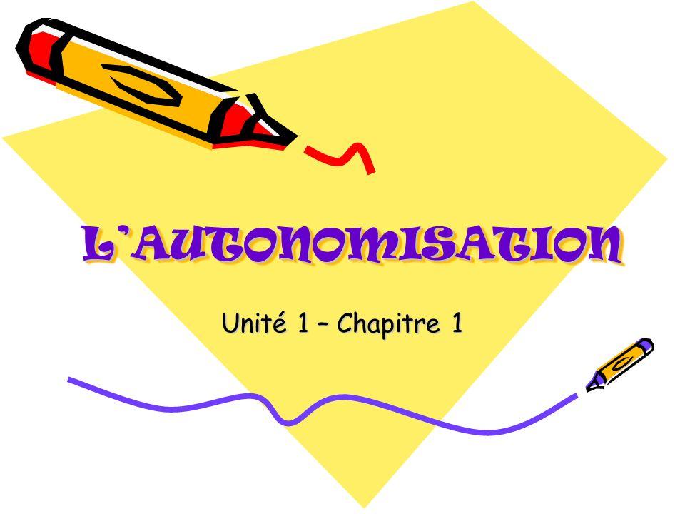 LAUTONOMISATIONLAUTONOMISATION Unité 1 – Chapitre 1