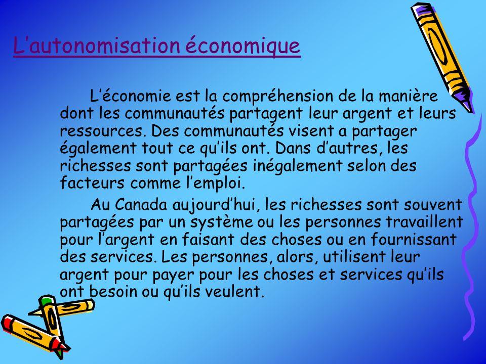 Lautonomisation économique Léconomie est la compréhension de la manière dont les communautés partagent leur argent et leurs ressources. Des communauté