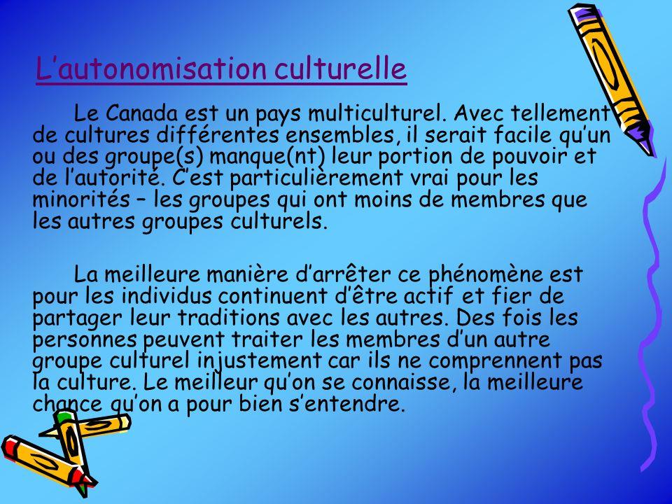 Lautonomisation culturelle Le Canada est un pays multiculturel. Avec tellement de cultures différentes ensembles, il serait facile quun ou des groupe(