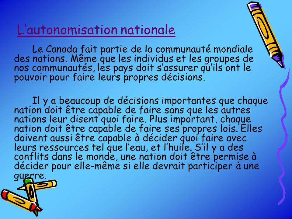 Lautonomisation nationale Le Canada fait partie de la communauté mondiale des nations. Même que les individus et les groupes de nos communautés, les p