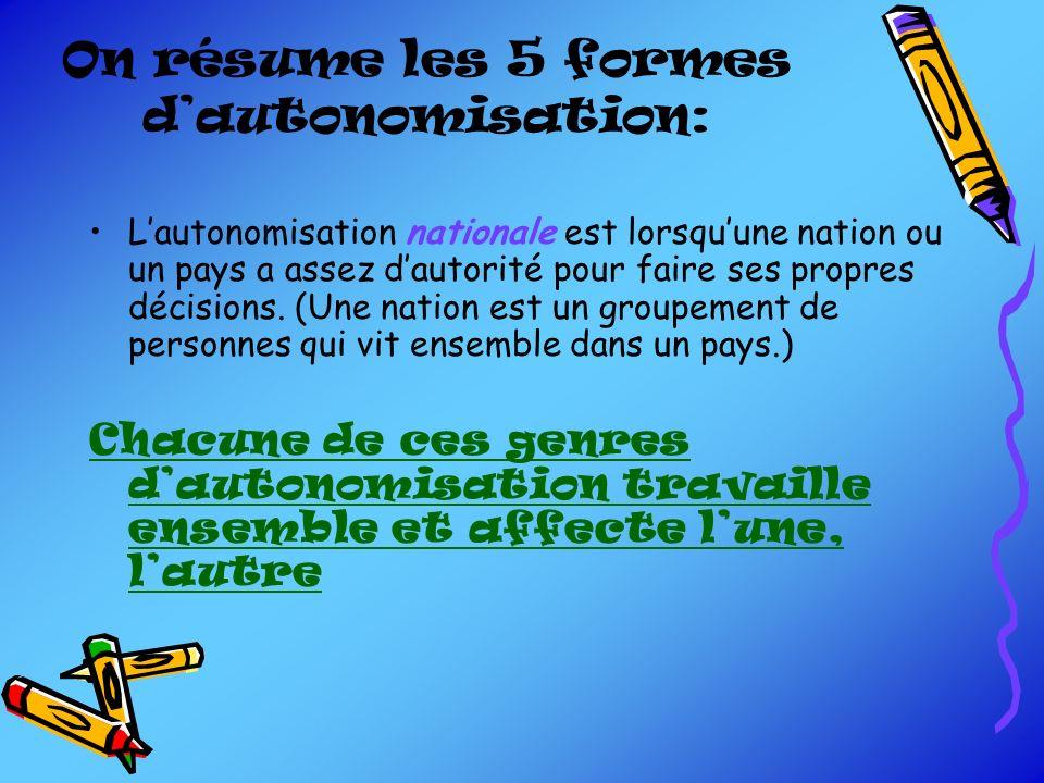 On résume les 5 formes dautonomisation: Lautonomisation nationale est lorsquune nation ou un pays a assez dautorité pour faire ses propres décisions.