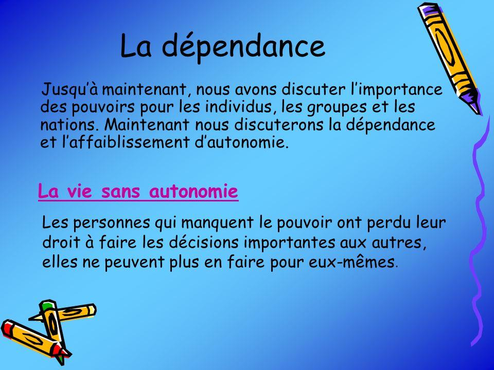 La dépendance Jusquà maintenant, nous avons discuter limportance des pouvoirs pour les individus, les groupes et les nations. Maintenant nous discuter