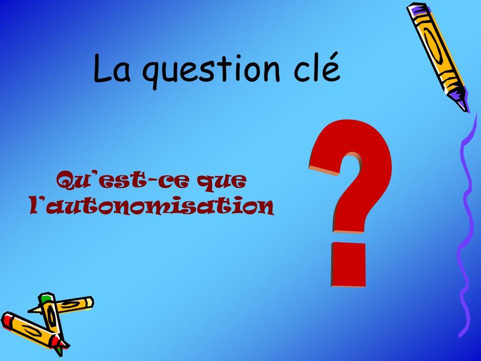 La question clé Quest-ce que lautonomisation
