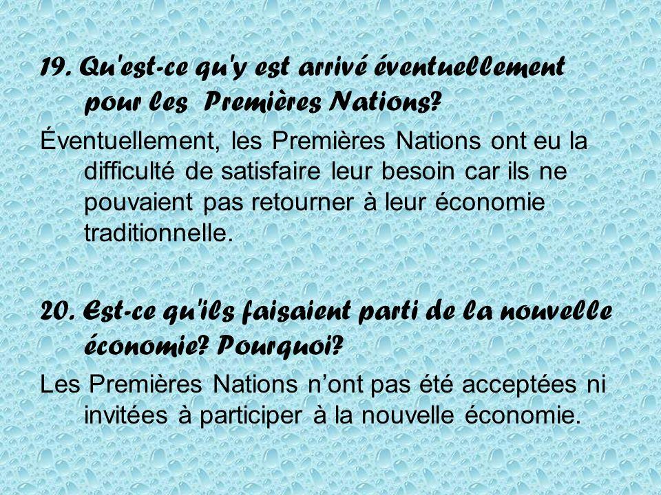 19. Qu'est-ce qu'y est arrivé éventuellement pour les Premières Nations? Éventuellement, les Premières Nations ont eu la difficulté de satisfaire leur