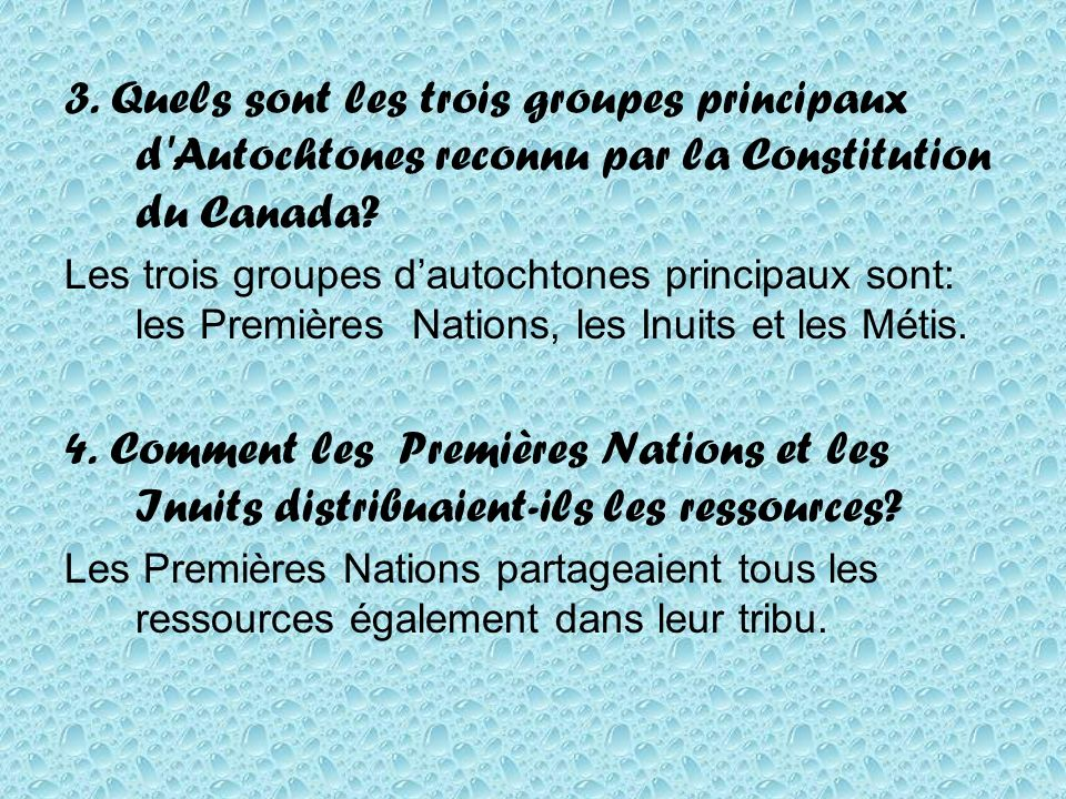 3. Quels sont les trois groupes principaux d'Autochtones reconnu par la Constitution du Canada? Les trois groupes dautochtones principaux sont: les Pr