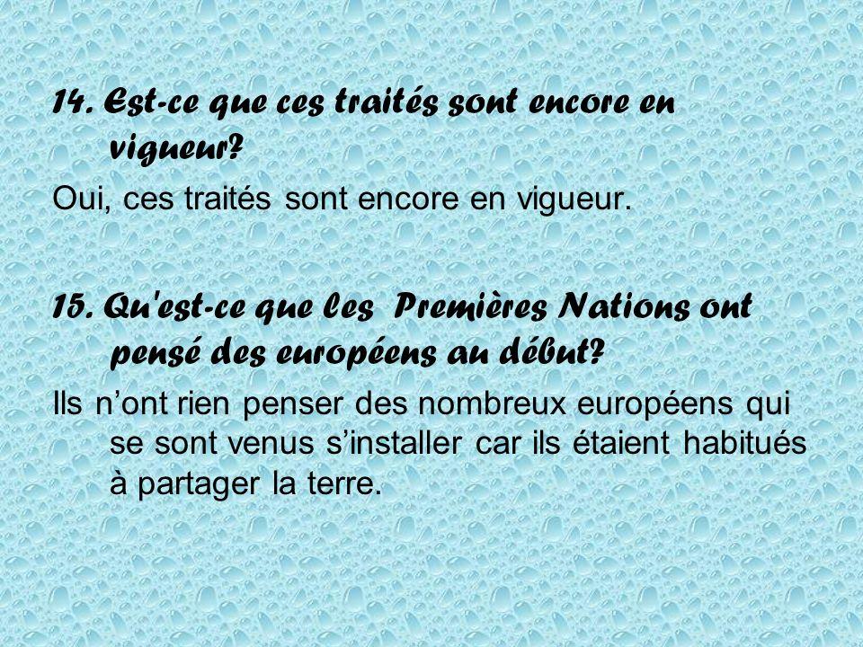 14. Est-ce que ces traités sont encore en vigueur? Oui, ces traités sont encore en vigueur. 15. Qu'est-ce que les Premières Nations ont pensé des euro