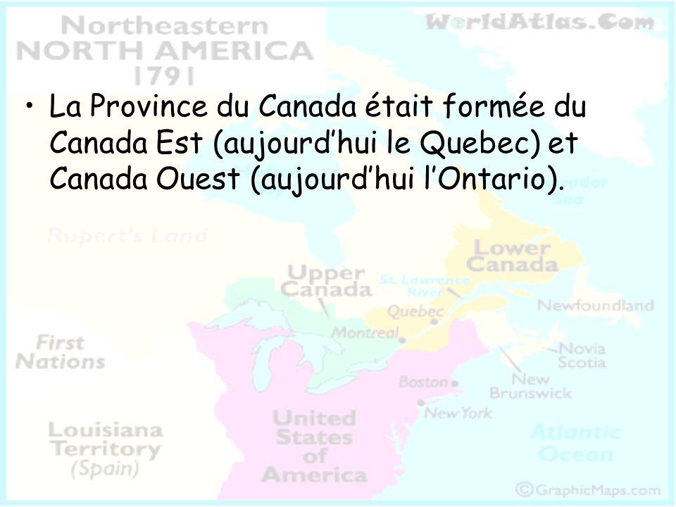La Province du Canada était formée du Canada Est (aujourdhui le Quebec) et Canada Ouest (aujourdhui lOntario).